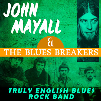 John Mayall & The Bluesbreakers - Truly English Blues Rock Band