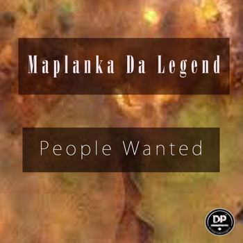 Maplanka Da Legend - People Wanted