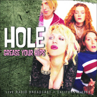 Hole - Grease Your Hips (Live)