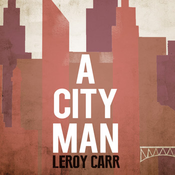 Leroy Carr - A City Man