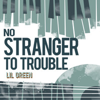 Lil Green - No Stranger to Trouble