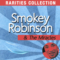 Smokey Robinson & The Miracles - Rarities Collection