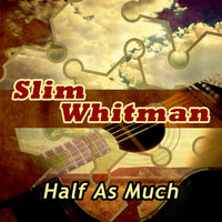 Slim Whitman - Half as Much