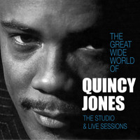 Quincy Jones - The Great Wide World of Quincy Jones: The Studio & Live Sessions