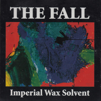 The Fall - Imperial Wax Solvent