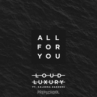 Loud Luxury - All For You