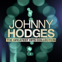 Johnny Hodges - Johnny Hodges - The Greatest Hits Collection