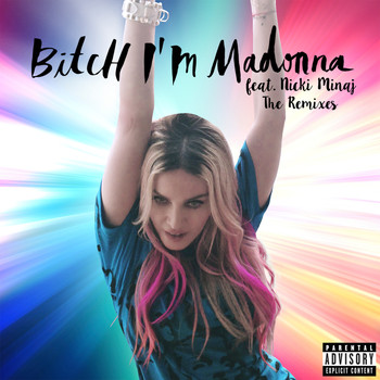 Madonna - Bitch I'm Madonna (The Remixes [Explicit])