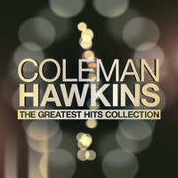 Coleman Hawkins - The Greatest Hits Collection