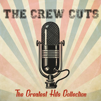 Crew Cuts - The Greatest Hits Collection