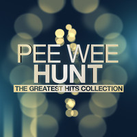 Pee Wee Hunt - Pee Wee Hunt - The Greatest Hits Collection