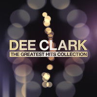 Dee Clark - The Greatest Hits Collection