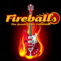 Fireballs - The Greatest Hits Collection