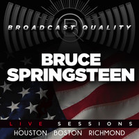 Bruce Springsteen - Broadcast Quality - Bruce Springsteen Live Sessions, Houston, Boston, Richmond