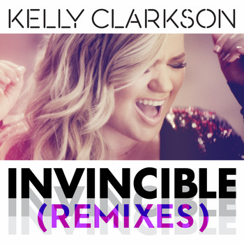 Kelly Clarkson - Invincible (Remixes)