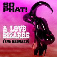 So Phat! - A Love Bizarre (The Remixes)