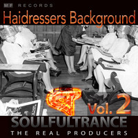 Soulfultrance the Real Producers - Hairdressers Background, Vol. 2