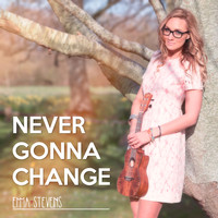 Emma Stevens - Never Gonna Change