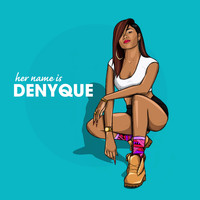 Denyque - Her Name Is Denyque