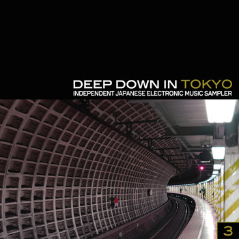 Various Artists - Deep Down in Toyko 3 - Independent Japanese Electronic Music Sampler