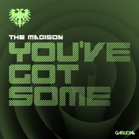 The Madison - You've Got Some