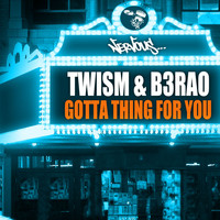 Twism, B3RAO - Gotta Thing For You