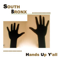 South Bronx - Hands Up Y'all