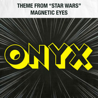 "Onyx - Theme from ""Star Wars"" / Magnetic Eyes"
