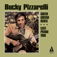 Bucky Pizzarelli - Green Guitar Blues / Café Pierre Trio