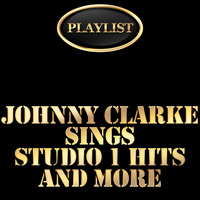 Johnny Clarke - Playlist Johnny Clarke Sings Studio 1 Hits and More