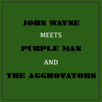 John Wayne - John Wayne Meets Purple Man and the Aggrovators
