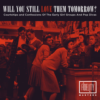 Various Artists - Will You Still Love Them Tomorrow: Courtships and Confessions of the Early Girl Groups and Pop Divas