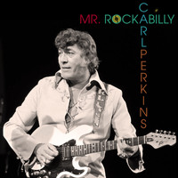 Carl Perkins - Mr. Rockabilly