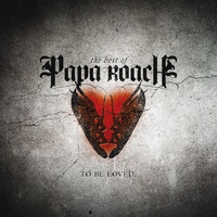 Papa Roach - To Be Loved: The Best Of Papa Roach (Edited Version)