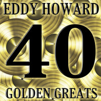 Eddy Howard - 40 Golden Greats