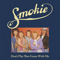 Smokie featuring Alan Barton - Don't Play That Game With Me