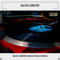 Kate Smith - Kate Smith Sings Folk Songs (Expanded Edition)