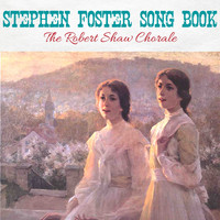Robert Shaw Chorale - Stephen Foster Song Book