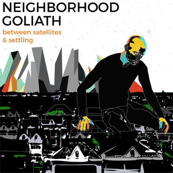 Neighborhood Goliath - Between Satellites & Settling