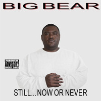 Big Bear - Still...Now or Never