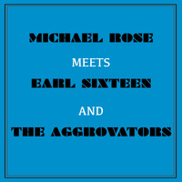 Michael Rose - Michael Rose Meets Earl Sixteen and the Aggrovators