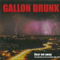 Gallon Drunk - Bear Me Away