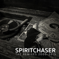 Spiritchaser - The Remixes 2000-2015