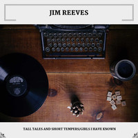 Jim Reeves - Tall Tales And Short Tempers/Girls I Have Known