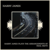 Harry James - Harry James Plays The Arrangements Of Neal Hefti