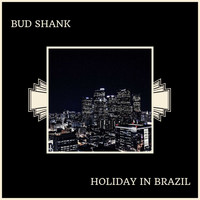 Bud Shank - Holiday In Brazil