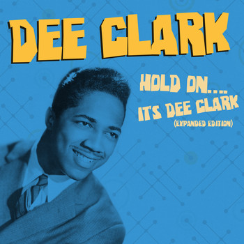 Dee Clark - Hold On.... It's Dee Clark (Expanded Edition)