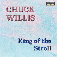 Chuck Willis - King Of The Stroll (Expanded Edition)