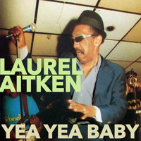 Laurel Aitken - Yea Yea Baby