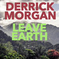 Derrick Morgan - Leave Earth